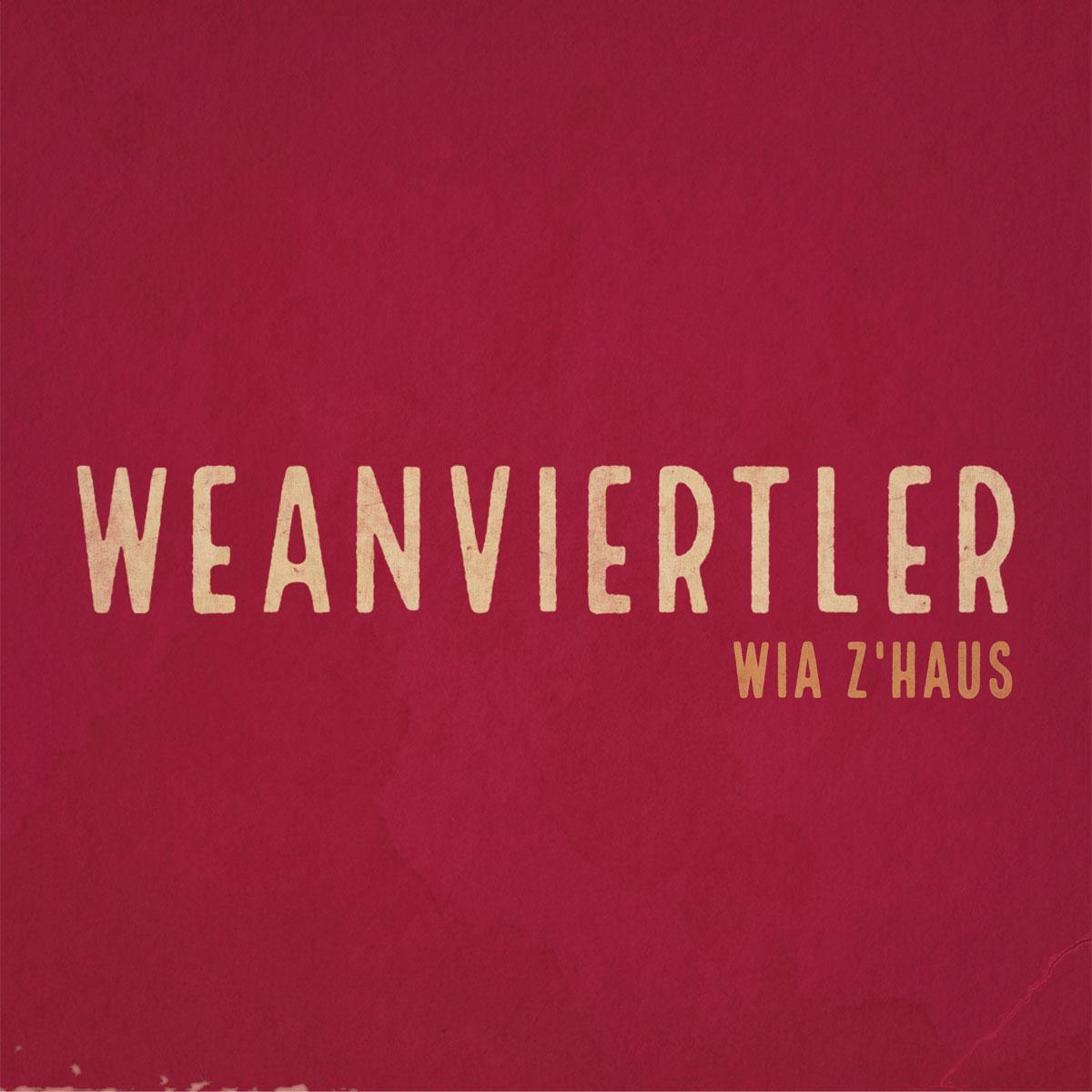 WEANVIERTLER - Wia z'haus // Album, 2017/09/08 // MMP016 // EAN: 9008798239313